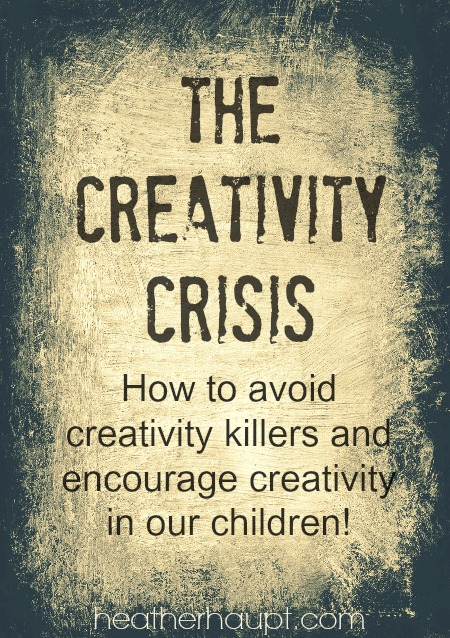 What is the Creativity Crisis?  How can we avoid the creativity killers and instead foster our children's curiosity!