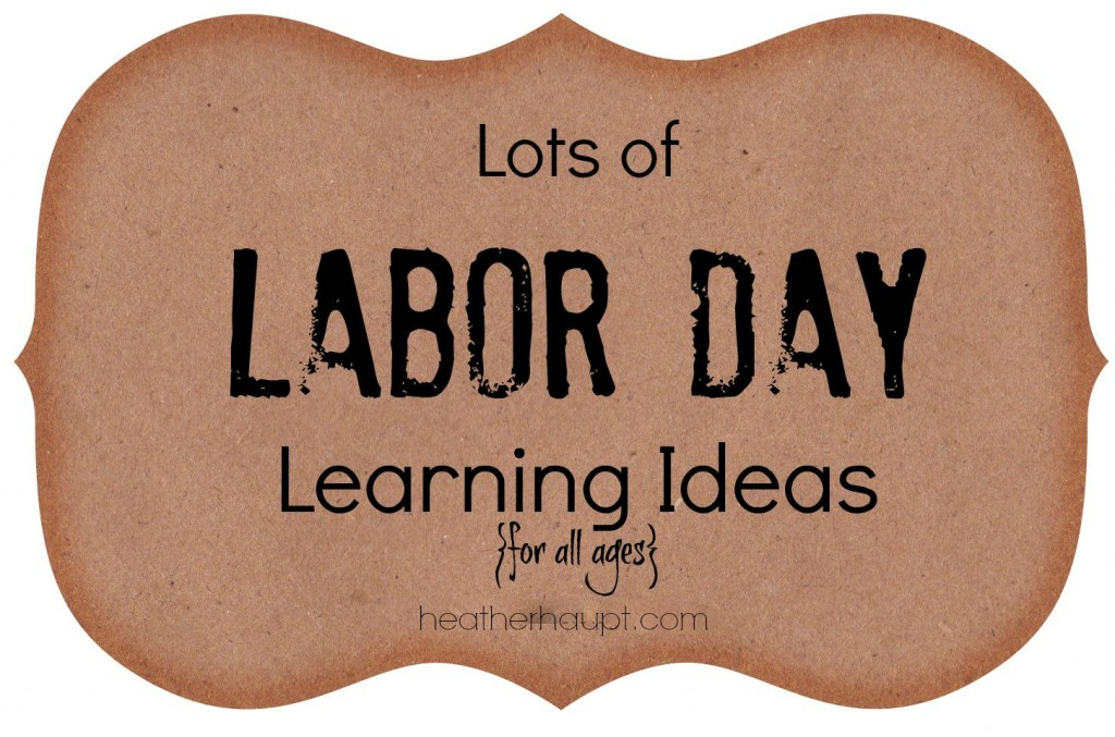 A wonderful collection of Labor Day learning ideas for your preschooler on up to your highschooler!
