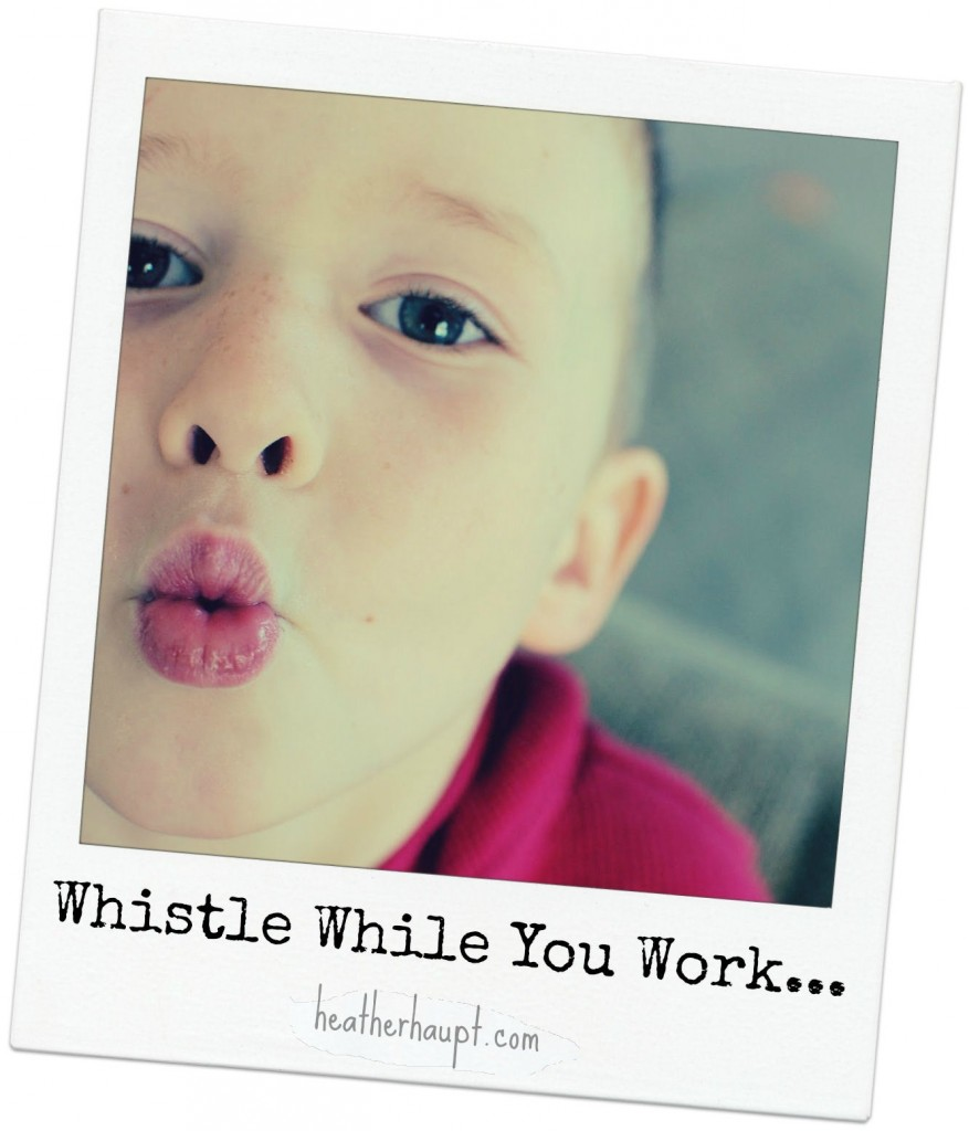 Whistle while you work!