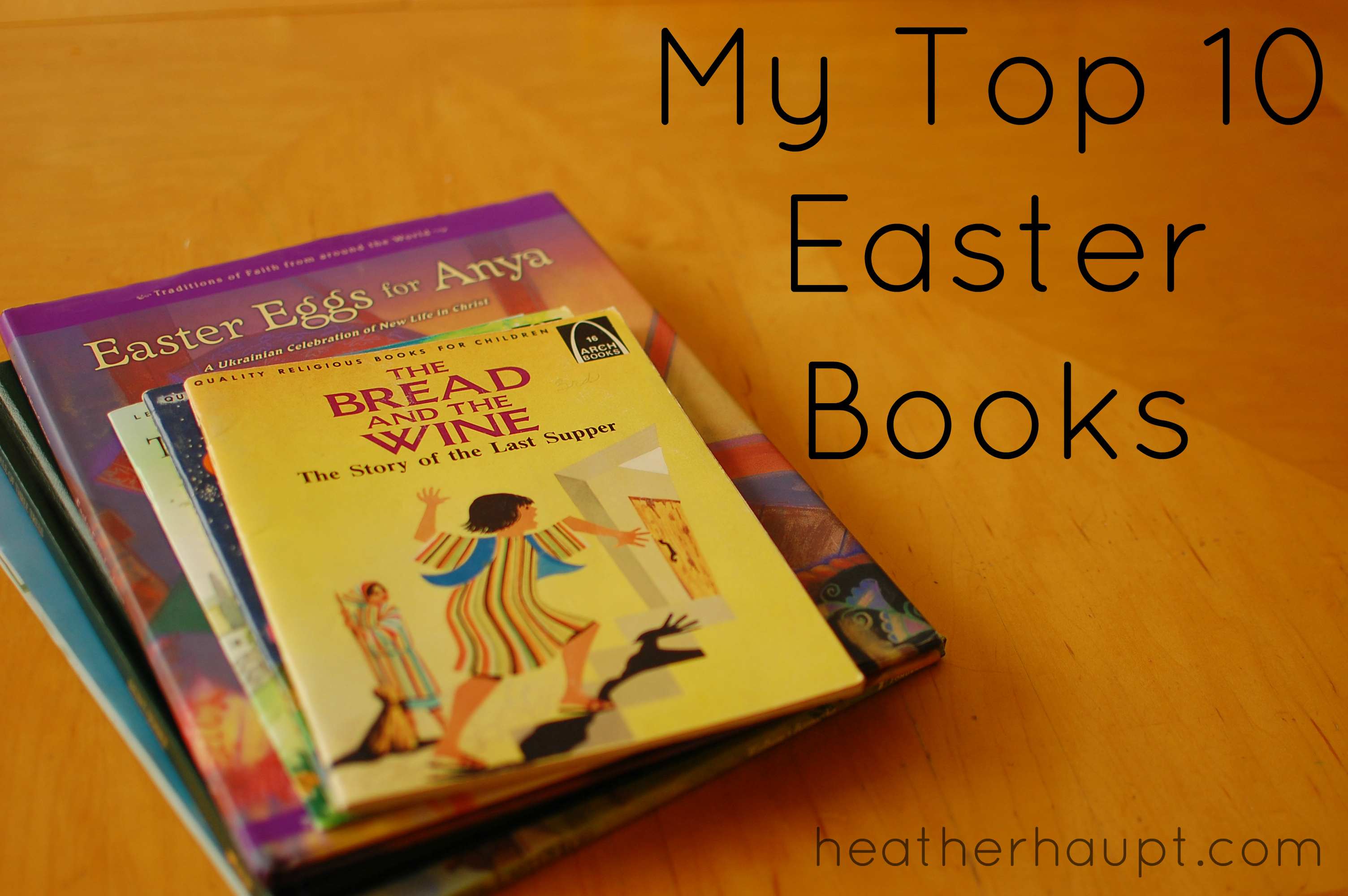 My Top 10 Must Own Easter Books Heather Haupt
