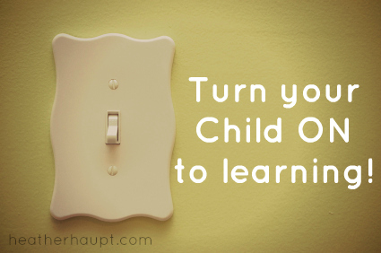 Keys to turn your child ON to learning
