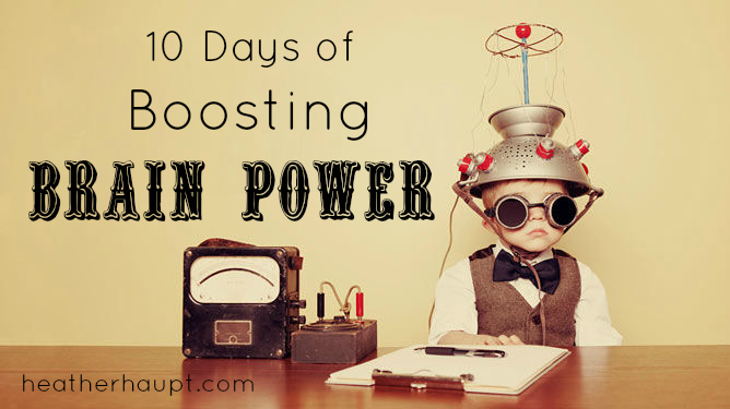 10 practical ways to boost brain power - while these are specifically geared towards our children, they work for us too!
