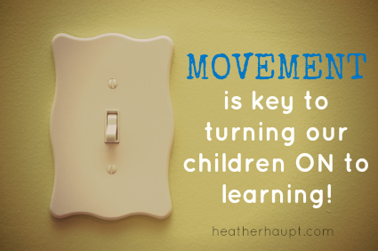 Movement is the Key to Turning our Children ON to learning {Day 4 of Boosting Brain Power at heatherhaupt.com}