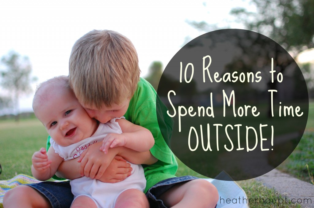 10 Reasons to Inspire you to spend more time outside with your family!