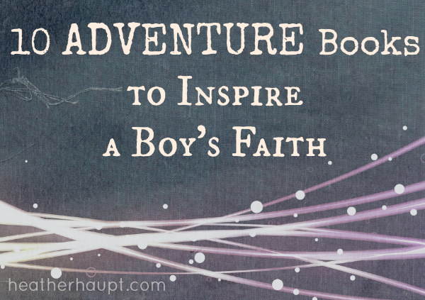 10 Adventure Books to Build a Boy's Faith