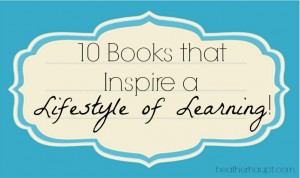 10 Books that Inspire a Lifestyle of Learning!