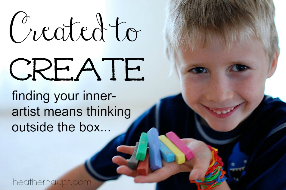 We are all created to create! We can daily embrace in ourselves and help our children to as well!