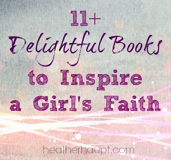 11+ Delightful Books to Inspire a Girl's Faith