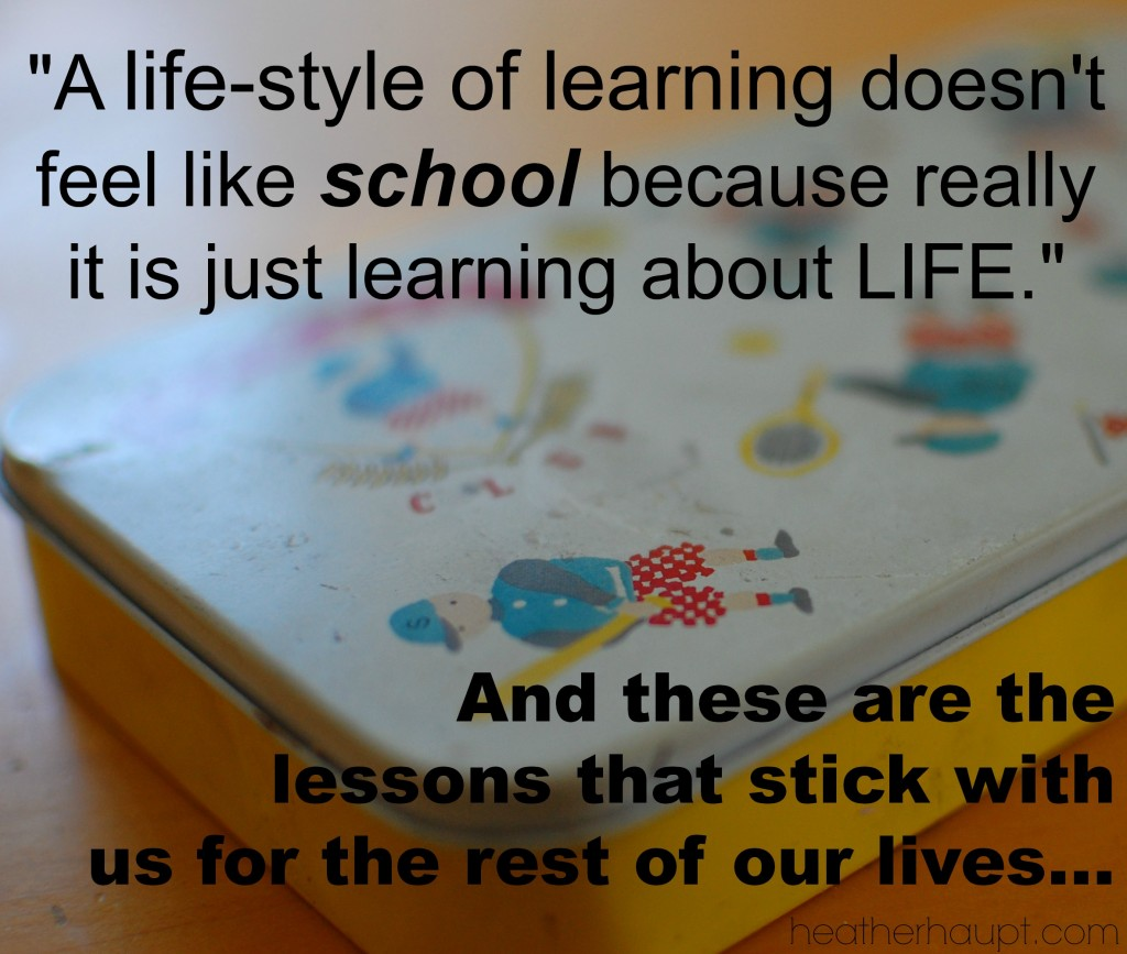 Developing a life-style of learning leads to life-long learning and lessons that stick with you for the rest of your life.