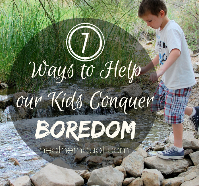 Tips to help our kids grow in creativity and conquer boredom - THEMSELVES!